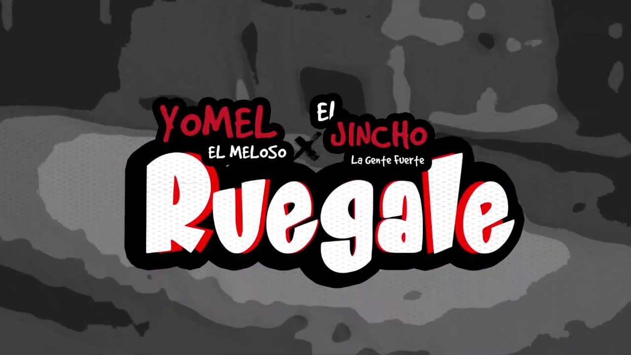 Yomel El Meloso ft El Jincho - Ruegale (Video Lyrics)