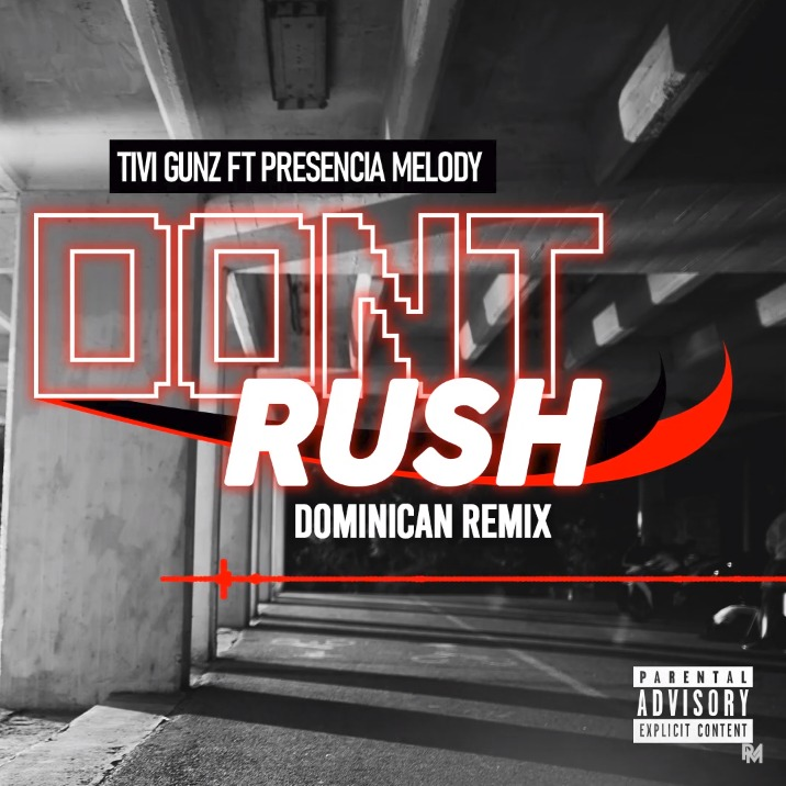 Tivi Gunz ft Presencia Melody - Dont Rush (Dominican Remix)