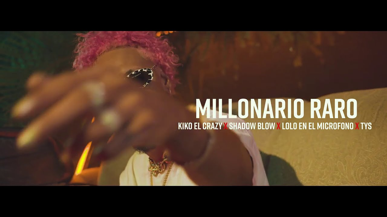 Kiko El Crazy ft Shadow Blow, Lolo En El Microfono & T.Y.S - Millonario Raro (Video Oficial)