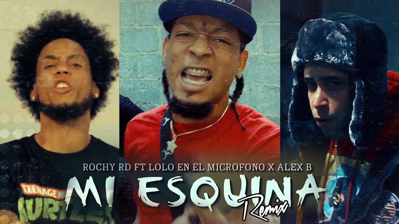 Rochy RD ft Lolo En El Microfono & Alex B - Mi Esquina (Remix) (Video Oficial)