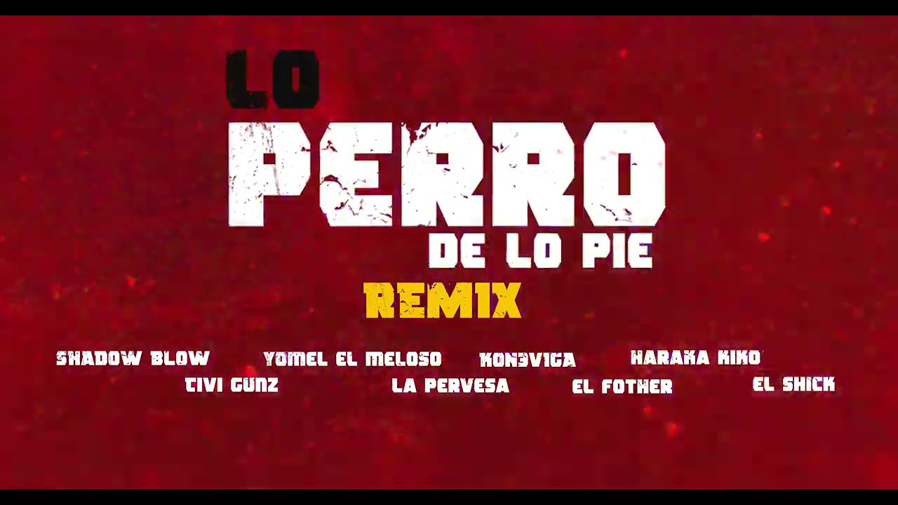 Yomel El Meloso ft Kon3viga, Fother, La Perversa, Haraca Kiko, Tivi Gunz, Shadow Blow & el Shick - Lo Perro de lo Pie (Remix) (Video Oficial)
